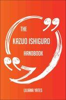 The Kazuo Ishiguro Handbook - Everything You Need To Know About Kazuo Ishiguro - Liliana Yates