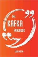 The Kafka Handbook - Everything You Need To Know About Kafka - Leah Keith