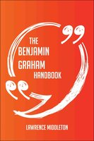 The Benjamin Graham Handbook - Everything You Need To Know About Benjamin Graham - Lawrence Middleton