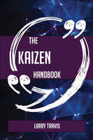 The Kaizen Handbook - Everything You Need To Know About Kaizen - Larry Travis