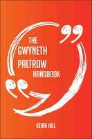 The Gwyneth Paltrow Handbook - Everything You Need To Know About Gwyneth Paltrow - Keira Hill