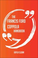 The Francis Ford Coppola Handbook - Everything You Need To Know About Francis Ford Coppola - Kayla Sloan