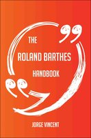 The Roland Barthes Handbook - Everything You Need To Know About Roland Barthes - Jorge Vincent