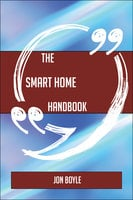 The Smart home Handbook - Everything You Need To Know About Smart home - Jon Boyle