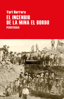 El incendio de la mina El Bordo - Yuri Herrera
