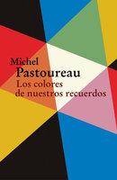 Los colores de nuestros recuerdos - Michel Pastoureau