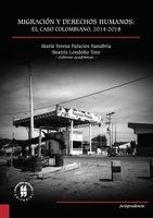 Migración y Derechos Humanos: el caso colombiano, 2014-2018 - María Teresa Palacios Sanabria, Beatriz Londoño Toro