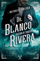Dr. Blanco Rivera: hacedor de tragedias - Nathalia Tórtora