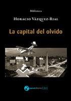 La capital del olvido - Horacio Vázquez-Rial