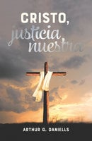 Cristo, justicia nuestra - Arthur G. Daniells