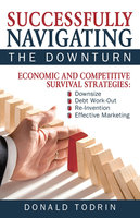 Successfully Navigating the Downturn - Donald Todrin