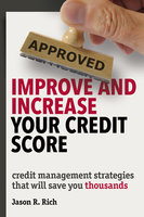 Improve and Increase Your Credit Score - Jason R. Rich