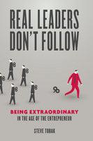 Real Leaders Don't Follow - Steve Tobak