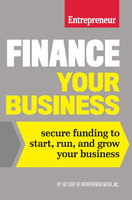Finance Your Business - The Staff of Entrepreneur Media
