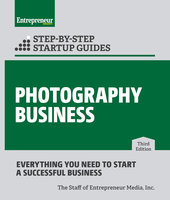 Photography Business: Step-by-Step Startup Guide - The Staff of Entrepreneur Media, Inc.