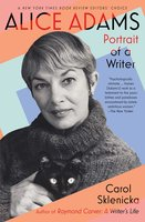 Alice Adams: Portrait of a Writer - Carol Sklenicka