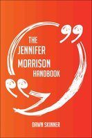 The Jennifer Morrison Handbook - Everything You Need To Know About Jennifer Morrison - Dawn Skinner