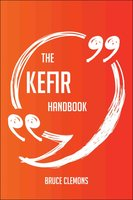 The Kefir Handbook - Everything You Need To Know About Kefir - Bruce Clemons