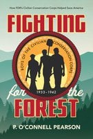 Fighting for the Forest: How FDR's Civilian Conservation Corps Helped Save America - P. O'Connell Pearson