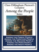 Clara Dillingham Pierson's Complete Among the People Series - Clara Dillingham Pierson