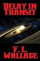 Delay in Transit - F. L. Wallace