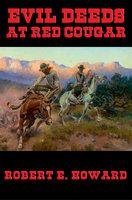 Evil Deeds at Red Cougar - Robert E. Howard