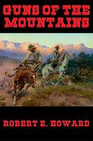 Guns of the Mountains - Robert E. Howard