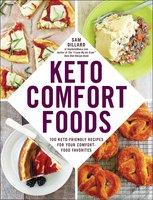 Keto Comfort Foods: 100 Keto-Friendly Recipes for Your Comfort-Food Favorites - Sam Dillard