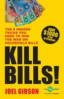 Kill Bills!: The 9 Insider Tricks You'll Need to Win the War on Household Bills - Joel Gibson