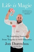 Life Is Magic: My Inspiring Journey from Tragedy to Self-Discovery - Jon Dorenbos