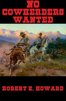 No Cowherders Wanted - Robert E. Howard