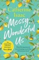 Messy, Wonderful Us: the most uplifting emotional story you'll read this year with a secret you'll never see coming - Catherine Isaac