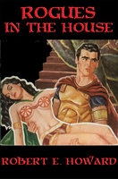 Rogues in the House - Robert E. Howard