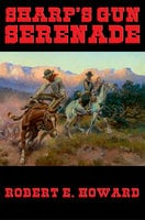 Sharp's Gun Serenade - Robert E. Howard