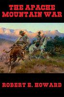The Apache Mountain War - Robert E. Howard