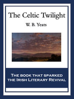 The Celtic Twilight - W. B. Yeats