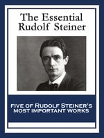 The Essential Rudolf Steiner - Rudolf Steiner