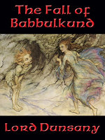 The Fall of Babbulkund - Lord Dunsany