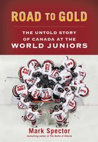 Road to Gold: The Untold Story of Canada at the World Juniors - Mark Spector