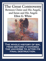 The Great Controversy Between Christ and His Angels, and Satan and His Angels - Ellen G. White