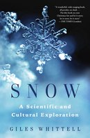Snow: A Scientific and Cultural Exploration - Giles Whittell