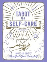 Tarot for Self-Care: How to Use Tarot to Manifest Your Best Self - Minerva Siegel