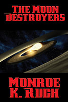 The Moon Destroyers - Monroe K. Ruch