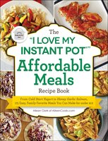 "The ""I Love My Instant Pot®"" Affordable Meals Recipe Book - Aileen Clark"