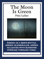The Moon Is Green - Fritz Leiber