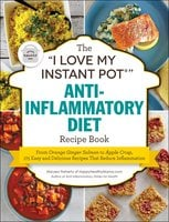 "The ""I Love My Instant Pot®"" Anti-Inflammatory Diet Recipe Book - Maryea Flaherty"