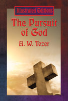 The Pursuit of God (Illustrated Edition) - A.W. Tozer