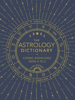 The Astrology Dictionary: Cosmic Knowledge from A to Z - Donna Woodwell