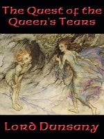 The Quest of the Queen's Tears - Lord Dunsany