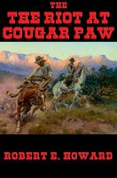 The Riot at Cougar Paw - Robert E. Howard